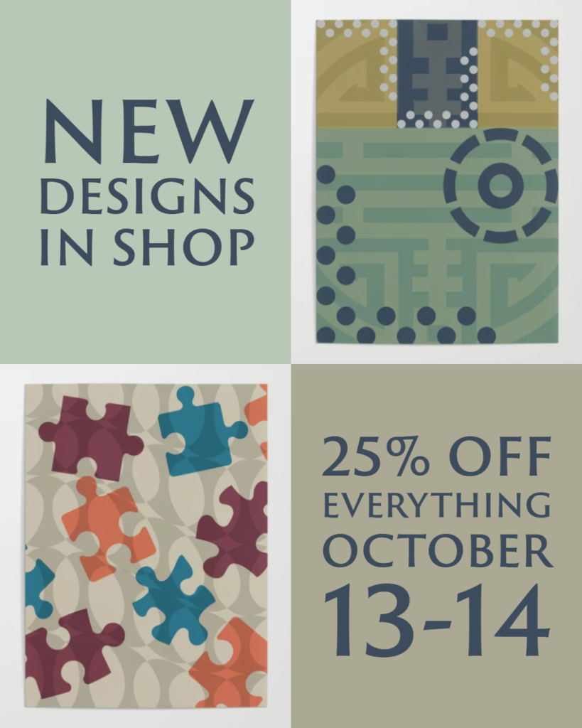 New designs in the shop, 25% off on October 13-14