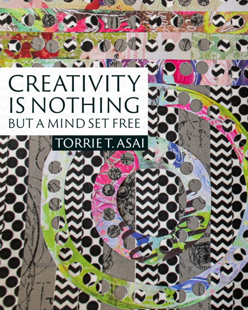 """Creativity is nothing but a mind set free."" ~Torrie T. Asai"