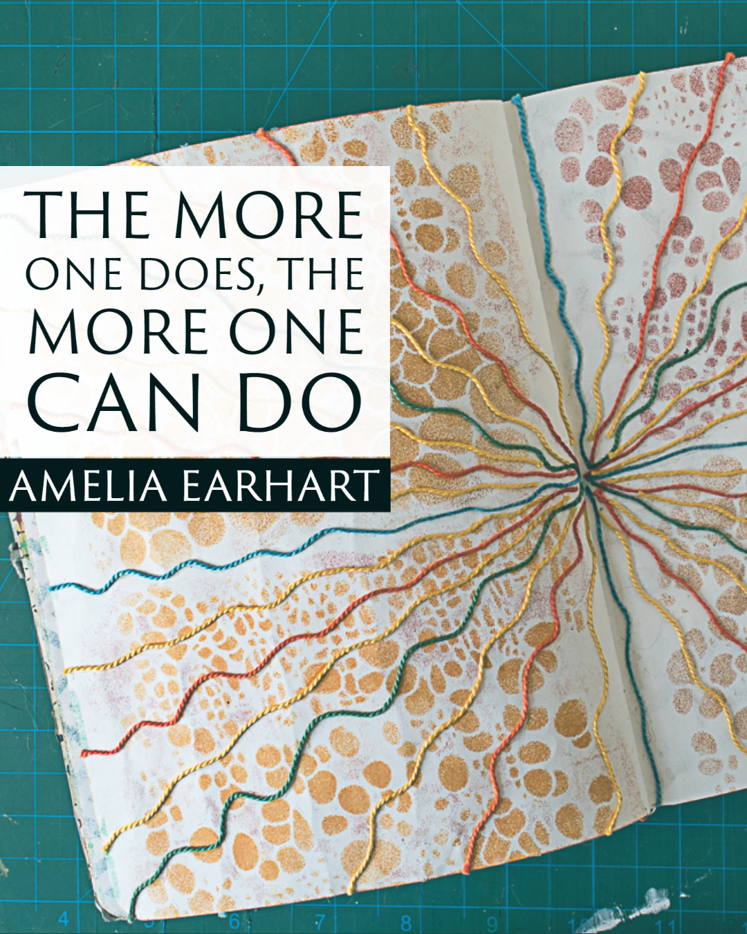 """""""The more one does, the more one can do."""" ~Amelia Earhart"""
