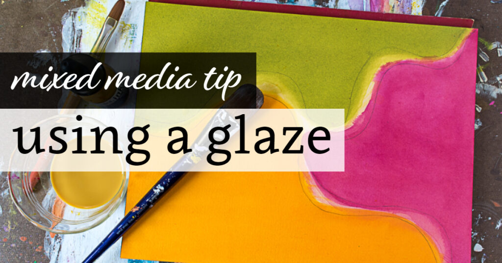 Mixed Media Tip: Using a Glaze
