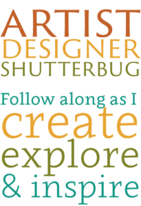 Artist, Designer, Shutterbug. Follow Along as I Create, Explore, and Inspire
