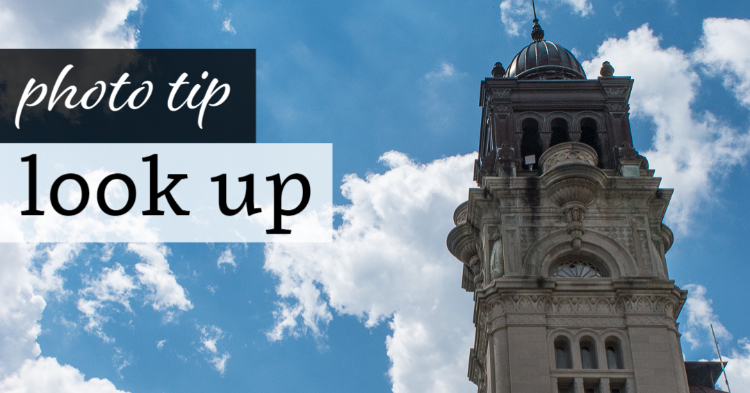 Photo Tip: Look Up