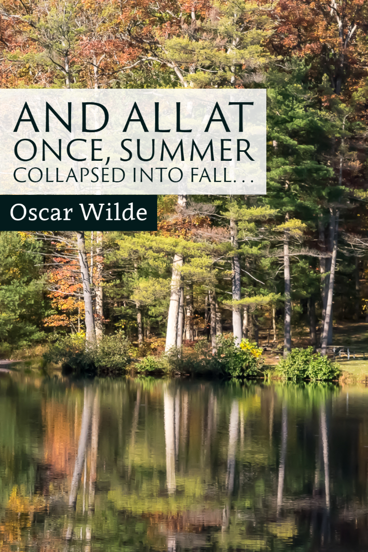 """And all at once, summer collapsed into fall . . ."" ~Oscar Wilde"