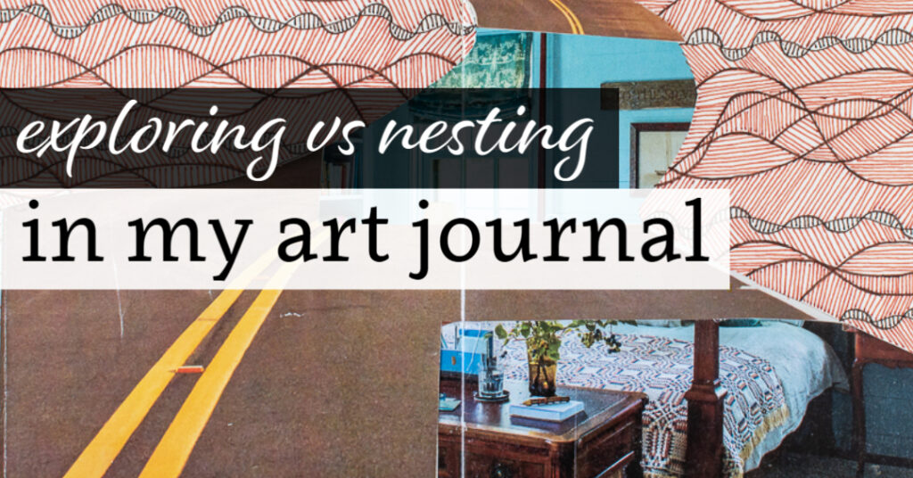 Exploring vs. Nesting in my Art Journal