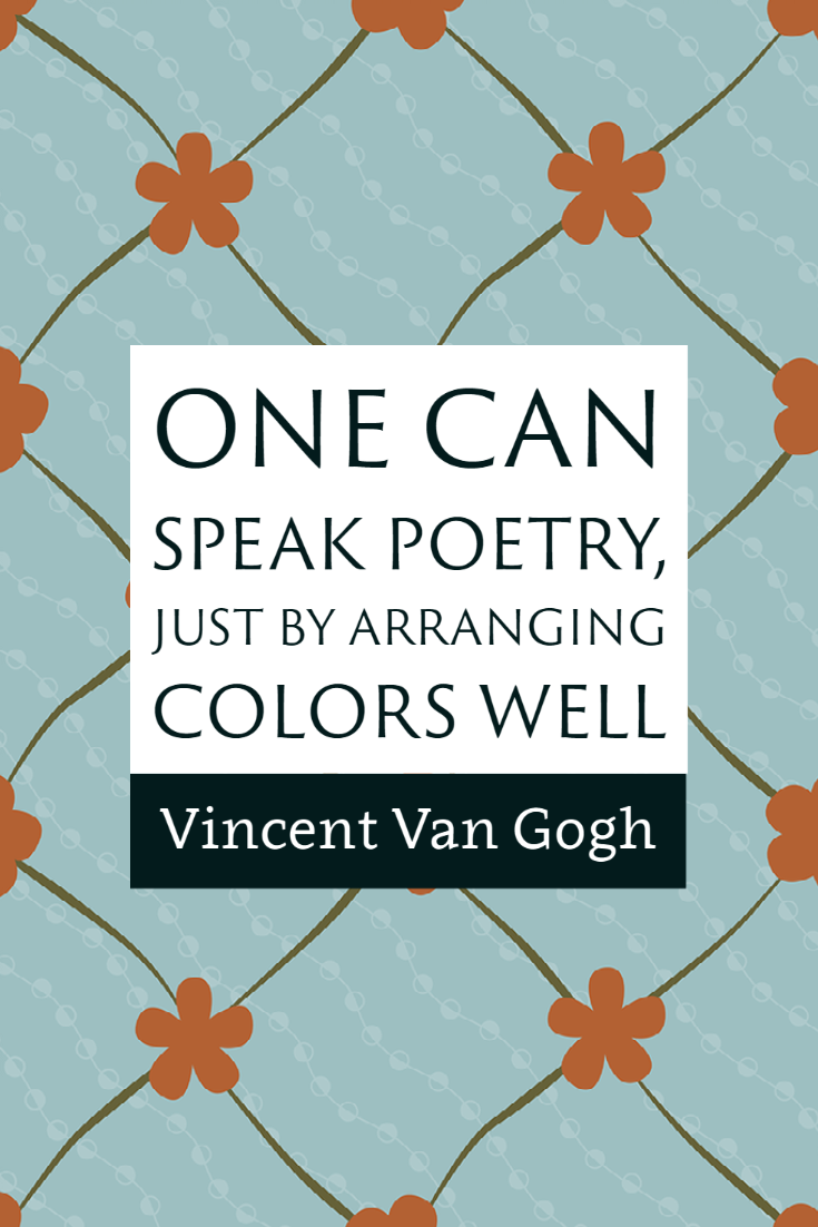 """""""One speak poetry, just by arranging colors well."""" ~Vincent Van Gogh"""