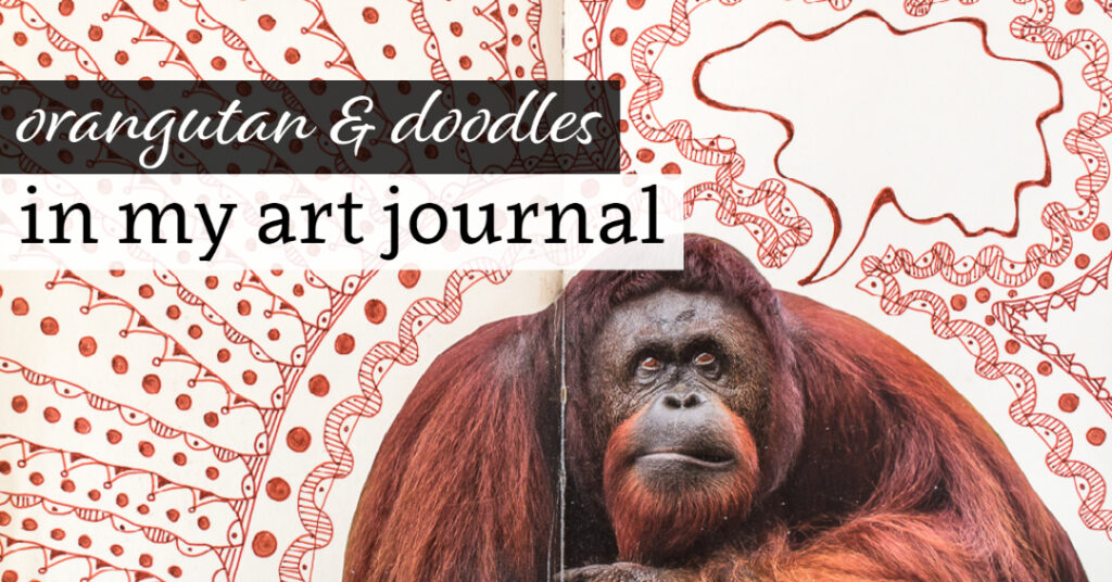 Orangutan & Doodles in my Art Journal