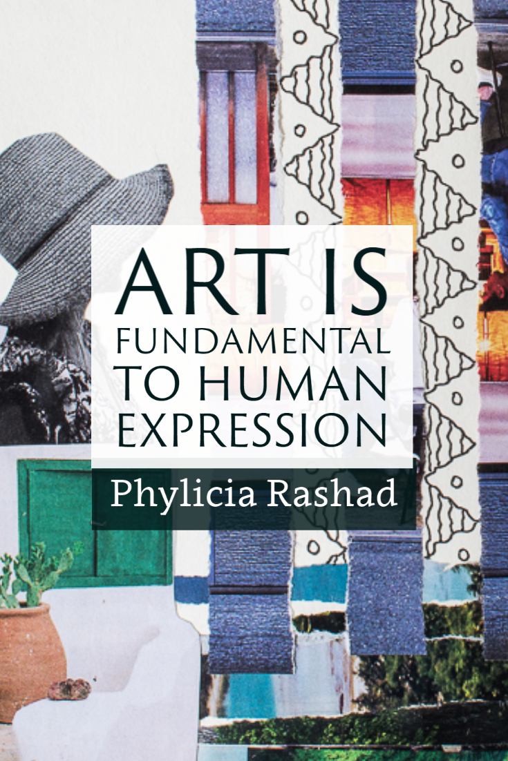 """Art is fundamental to human expression."" ~Phylicia Rashad"