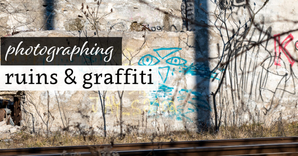 Photographing Ruins & Graffiti