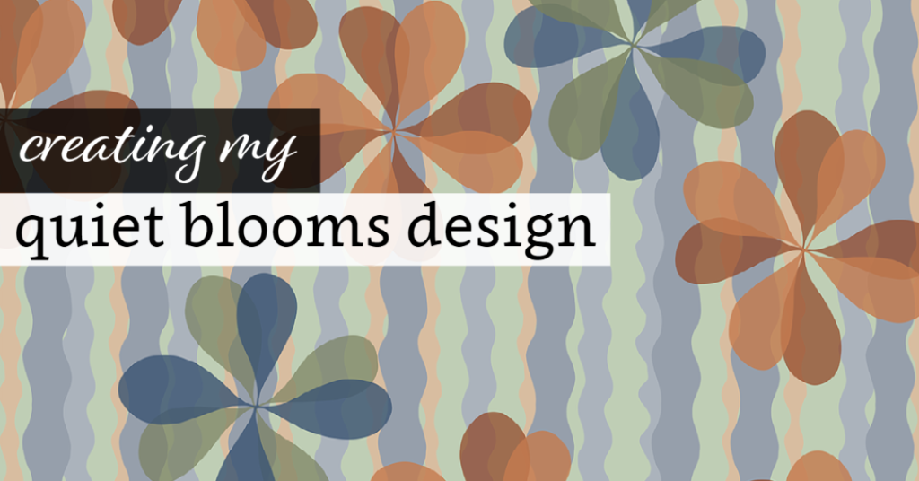 Creating My Quiet Blooms Pattern