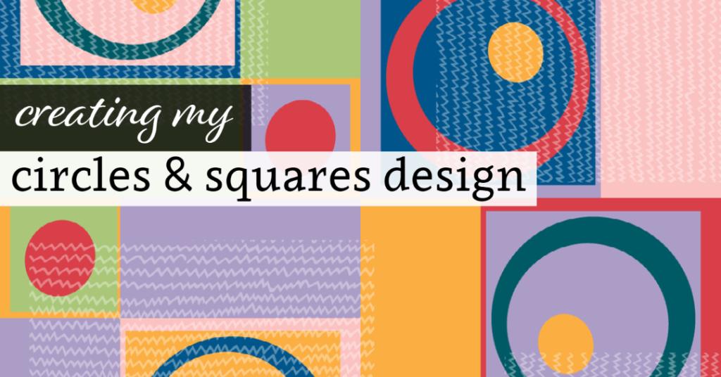 Creating My Circles & Squares Design