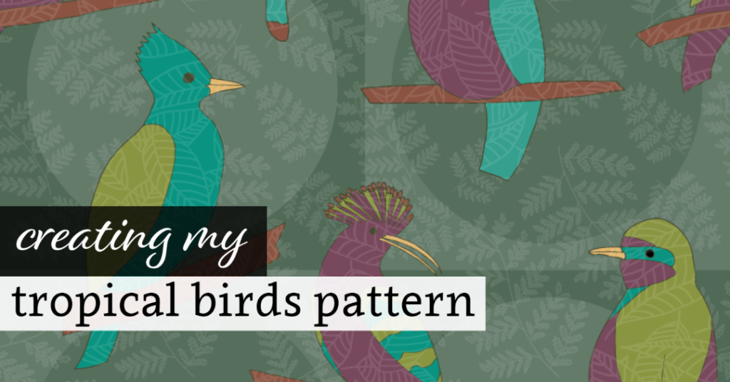 Creating my Tropical Birds Pattern