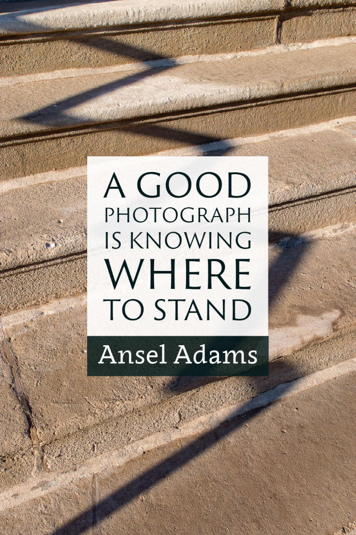 """A good photograph is knowing where to stand."" ~Ansel Adams"