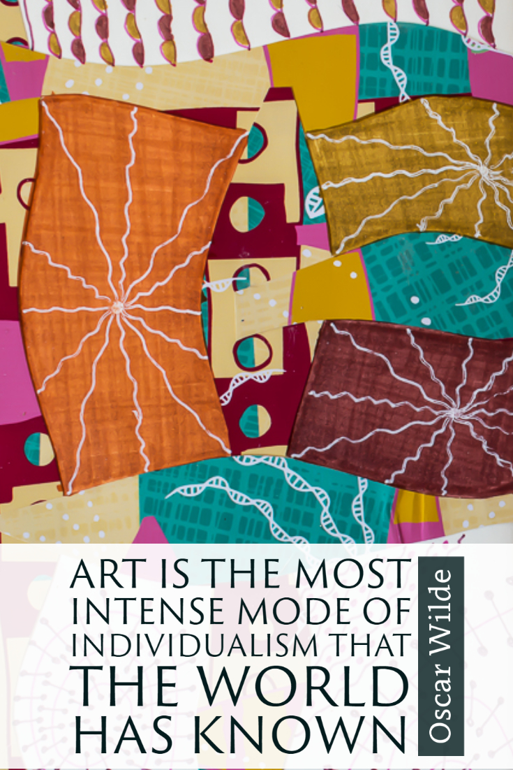 """Art is the most intense mode of individualism that the world has know."" ~Oscar Wilde"