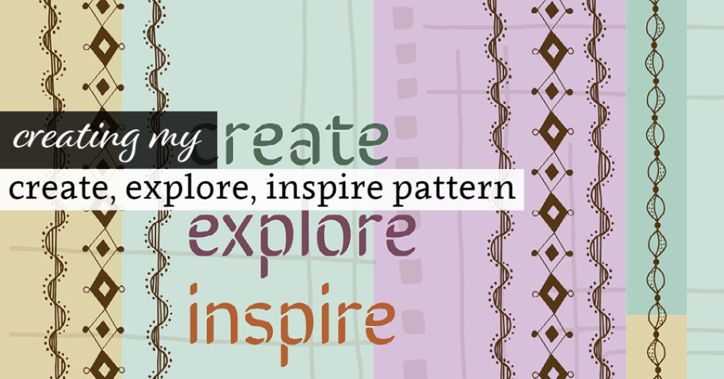 Creating my Create, Explore, Inspire design.