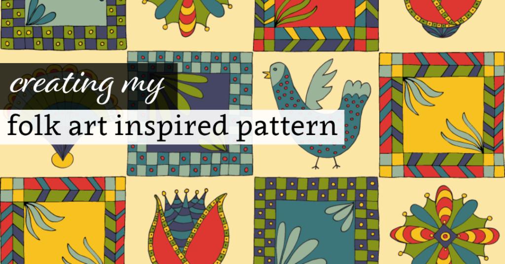 Creating My Folk Art Inspired Pattern